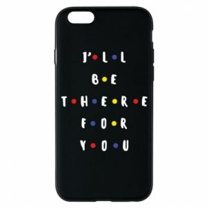 iPhone 6/6S Case I'll be there for you