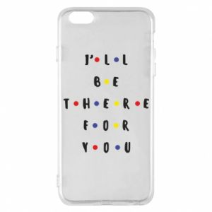 iPhone 6 Plus/6S Plus Case I'll be there for you