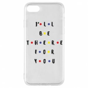 iPhone 7 Case I'll be there for you