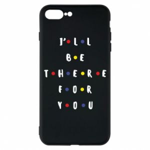 iPhone 7 Plus case I'll be there for you