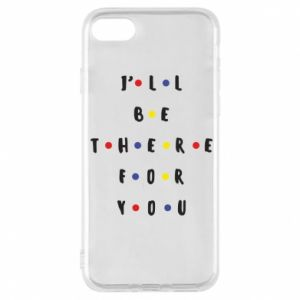 iPhone 8 Case I'll be there for you