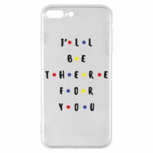 iPhone 8 Plus Case I'll be there for you