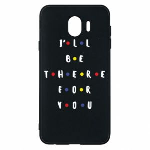 Samsung J4 Case I'll be there for you