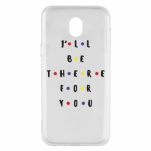 Etui na Samsung J5 2017 I'll be there for you