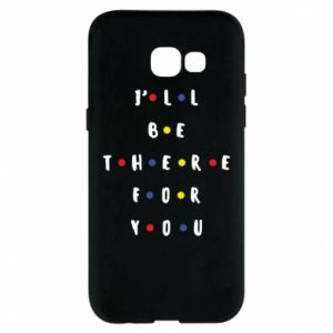 Etui na Samsung A5 2017 I'll be there for you