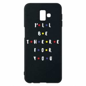 Samsung J6 Plus 2018 Case I'll be there for you
