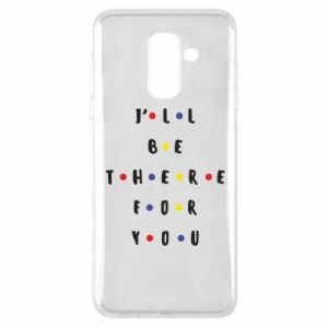 Samsung A6+ 2018 Case I'll be there for you