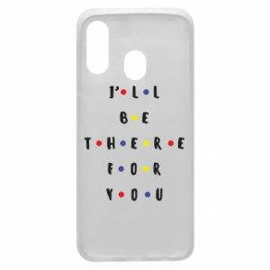 Samsung A40 Case I'll be there for you