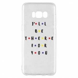 Samsung S8 Case I'll be there for you