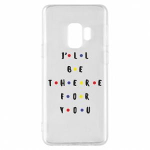 Samsung S9 Case I'll be there for you