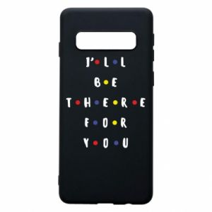 Samsung S10 Case I'll be there for you