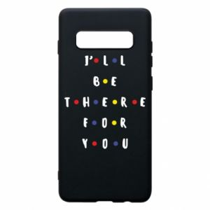 Samsung S10+ Case I'll be there for you