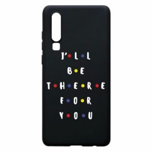 Huawei P30 Case I'll be there for you