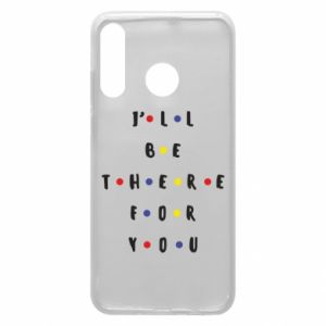 Huawei P30 Lite Case I'll be there for you