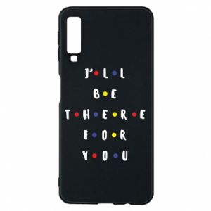 Samsung A7 2018 Case I'll be there for you