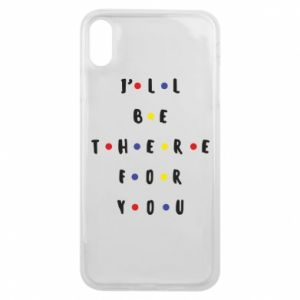 iPhone Xs Max Case I'll be there for you