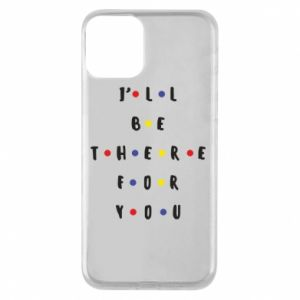 iPhone 11 Case I'll be there for you