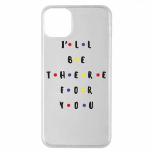 iPhone 11 Pro Max Case I'll be there for you