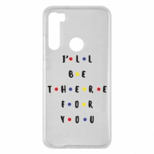 Xiaomi Redmi Note 8 Case I'll be there for you