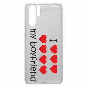 Etui na Huawei P30 Pro I love my boyfriend