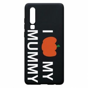 Phone case for Huawei P30 I love my mummy - PrintSalon