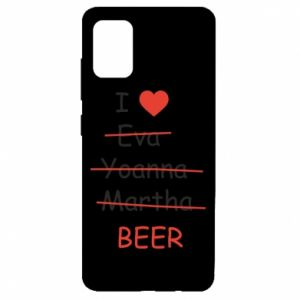 Samsung A51 Case I love only beer