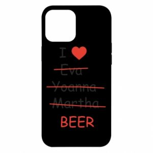 iPhone 12 Pro Max Case I love only beer