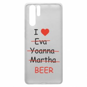 Huawei P30 Pro Case I love only beer