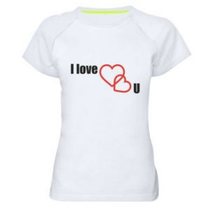 Women's sports t-shirt I love U
