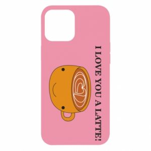 Etui na iPhone 12 Pro Max I love you a latte