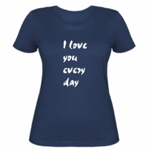 Women's t-shirt I love you every day