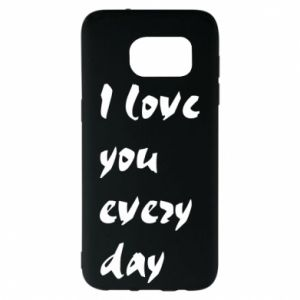 Samsung S7 EDGE Case I love you every day