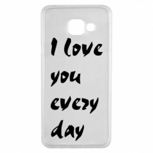 Samsung A3 2016 Case I love you every day