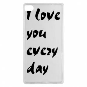 Huawei P8 Case I love you every day