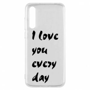 Huawei P20 Pro Case I love you every day