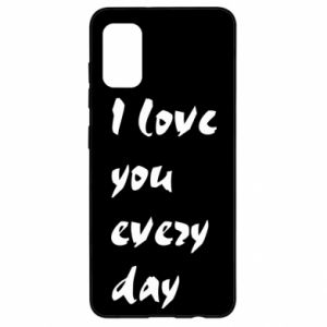 Samsung A41 Case I love you every day