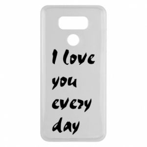 LG G6 Case I love you every day