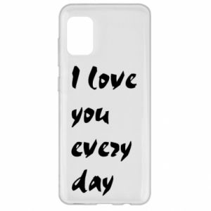 Samsung A31 Case I love you every day