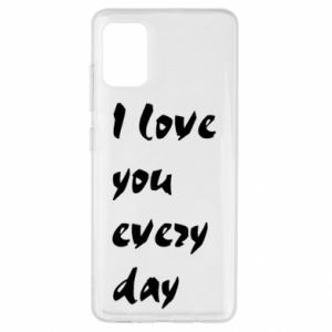 Samsung A51 Case I love you every day