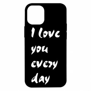 iPhone 12 Mini Case I love you every day