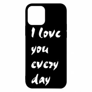 iPhone 12/12 Pro Case I love you every day