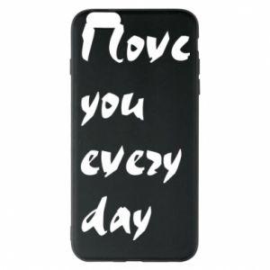 Etui na iPhone 6 Plus/6S Plus I love you every day