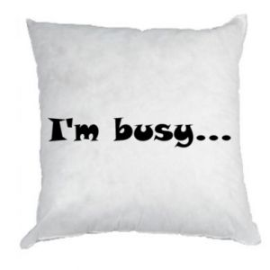Pillow I'm busy...
