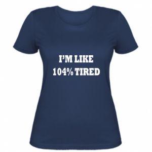 Women's t-shirt I'm like 104% tired