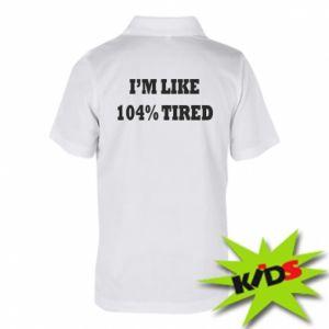 Koszulka polo dziecięca I'm like 104% tired