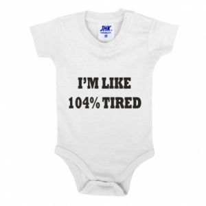 Baby bodysuit I'm like 104% tired