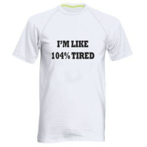 Men's sports t-shirt I'm like 104% tired