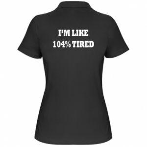 Women's Polo shirt I'm like 104% tired