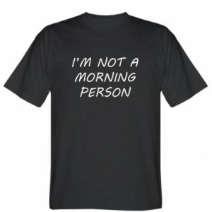 T-shirt I'm not a morning person