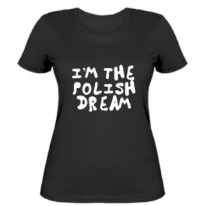 Women's t-shirt I'm the Polish dream